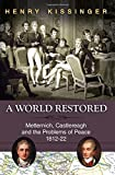 A World Restored: Metternich, Castlereagh and the Problems of Peace, 1812-22
