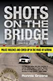 Shots on the Bridge: Police Violence and Cover-Up in the Wake of Katrina