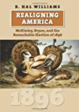 Realigning America: McKinley, Bryan, and the Remarkable Election of 1896 (American Presidential Elections)
