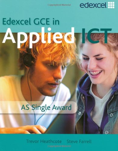 Edexcel GCE in Applied ICT: AS Applied ICT Student Book and ActiveBook CD-ROM (Single User Licence)