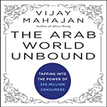The Arab World Unbound: Tapping into the Power of 350 Million Consumers Audiobook by Vijay Mahajan Narrated by Brett Barry