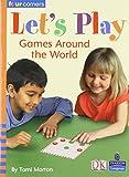 Tami B Morton Four Corners: Let's Play: Games Around the World