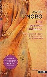 Une Passion Indienne. La Véritable Histoire de la Princesse de Kaparthala