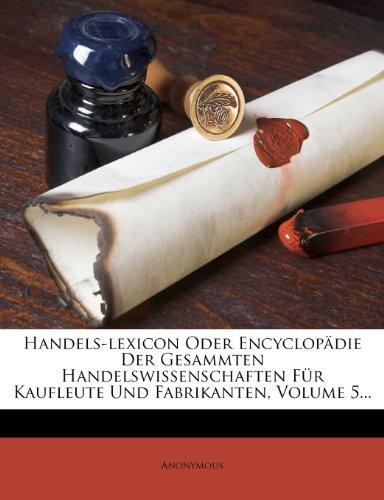 Handels-Lexicon oder Encyclopädie der gesammten Handelswissenschaften für Kaufleute und Fabrikanten.