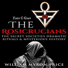 The Rosicrucians: The Secret Societies' Dramatic Rituals & Mysterious History - Unexplained Mysteries, Book 1 Audiobook by William Myron Price Narrated by Tom Rhode