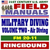 echange, troc U.S. Army - 21st Century U.S. Army Field Manuals: Military Diving, FM 20-11, Volume 2, Air Diving Operations, Scuba, Surface-Supplied, Air