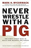 Never Wrestle with a Pig and Ninety Other Ideas to Build Your Business and Career (0141002085) by McCormack, Mark H.