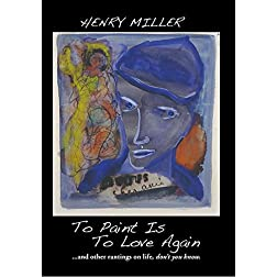 Henry Miller: To Paint Is To Love Again