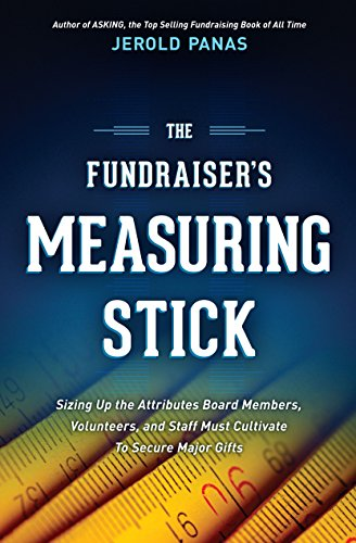 The Fundraiser's Measuring Stick: Sizing Up the Attributes Board Members, Volunteers, and Staff Must Cultivate to Secure Major Gifts PDF