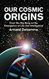 Our Cosmic Origins: From the Big Bang to the Emergence of Life and Intelligence (0521620384) by Armand H. Delsemme
