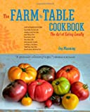 The Farm to Table Cookbook: The Art of Eating Locally