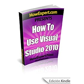 How To Use Visual Studio 2010 - Your Step-By-Step Guide To Using Visual Studio 2010