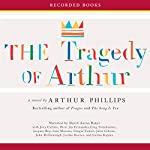 The Tragedy of Arthur | Arthur Phillips