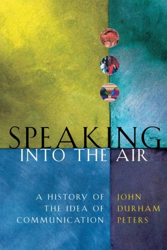 Speaking into the Air: A History of the Idea of...
