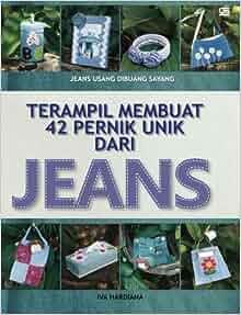 Terampil Membuat 42 Pernik Unik dari Jeans (Indonesian Edition): Iva