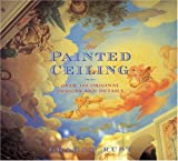 The Painted Ceiling: Over 100 Original Designs and Details (0821226894) by Graham Rust