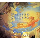 The Painted Ceiling: Over 100 Original Designs and Details ~ Graham Rust
