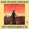 Unverbesserlich Hörbuch von Marie von Ebner-Eschenbach Gesprochen von: Simon Pichler