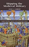 img - for Shipping the Medieval Military: English Maritime Logistics in the Fourteenth Century (Warfare in History) book / textbook / text book