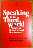 Speaking to the Third World:Essays on Democracy and Development (Aei Studies 425) (0844735817) by Berger, Peter L.