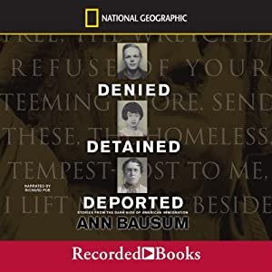 Denied, Detained, Deported: Stories from the Dark Side of American Immigration | [Ann Bausum]