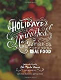 img - for Holidays Made Nourished: Every Recipe You Need to Stay True to Real Food book / textbook / text book