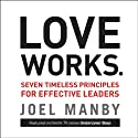 Love Works: Seven Timeless Principles for Effective Leaders (       UNABRIDGED) by Joel Manby Narrated by Joel Manby