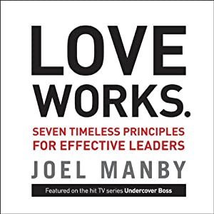 Love Works: Seven Timeless Principles for Effective Leaders | [Joel Manby]