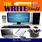 The Write Stuff: How to Produce, Publish and Promote Your Own Book | C. L. Threatt