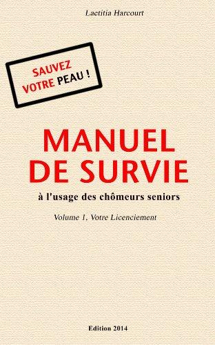 Couverture du livre MANUEL DE SURVIE à l'usage des chômeurs seniors Volume 1 Votre Licenciement