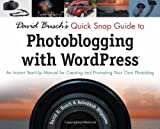 David Busch's Quick Snap Guide to Photoblogging with WordPress: An Instant Start-Up Manual for Creating and Promoting Your Own Photoblog (1435454359) by Busch, David D.