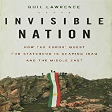 Invisible Nation: How the Kurds' Quest for Statehood Is Shaping Iraq and the Middle East (       UNABRIDGED) by Quil Lawrence Narrated by Mark Moseley