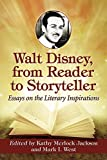 Walt Disney, from Reader to Storyteller: Essays on the Literary Inspirations