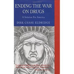 Ending the War on Drugs - Dirk Chase Eldredge