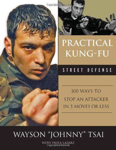 Practical Kung-Fu Street Defense: 100 Ways to Stop an Attacker in Five Moves or Less PDF