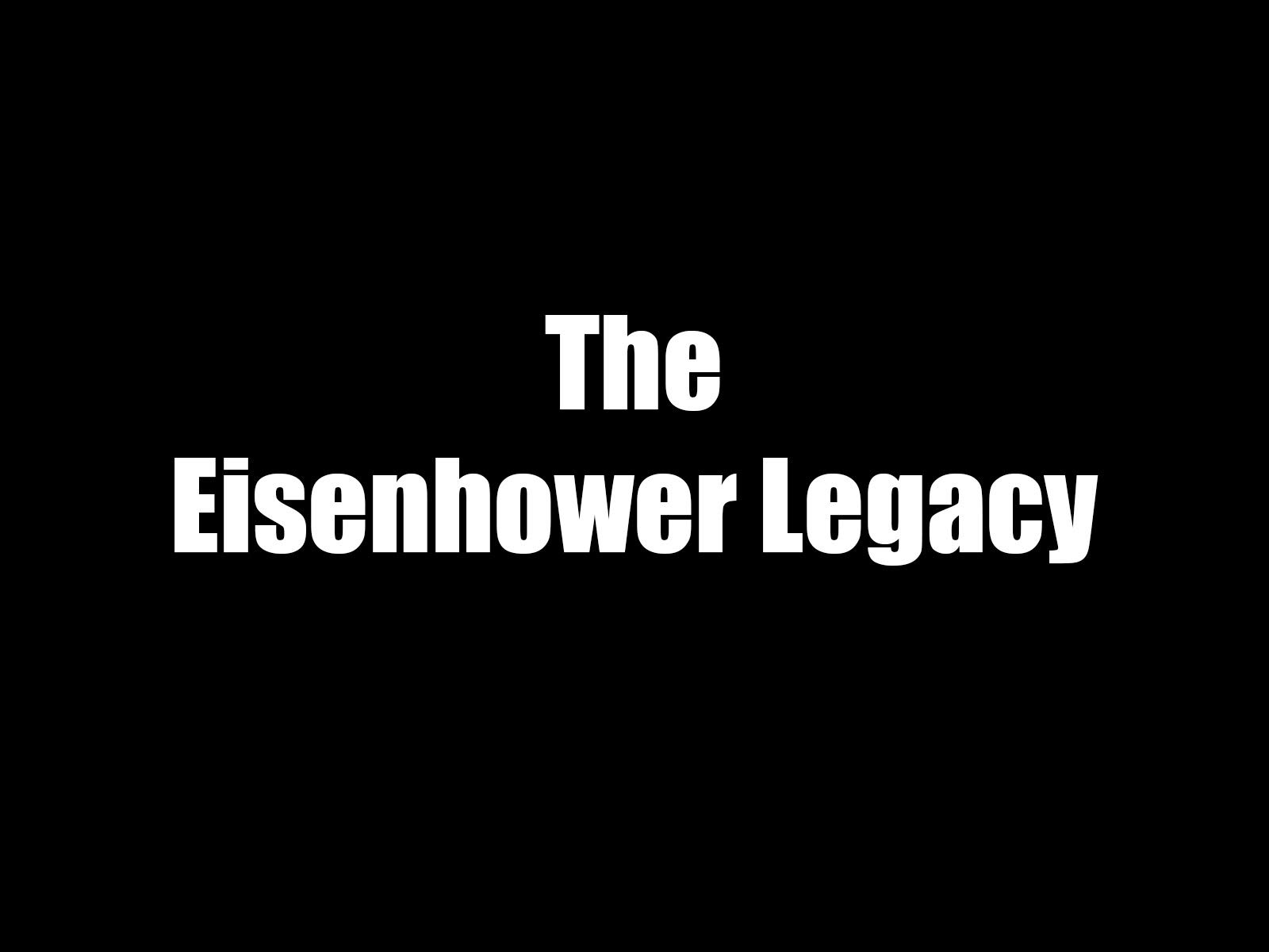 The Eisenhower Legacy
