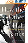 How the Other Half Banks: Exclusion,...