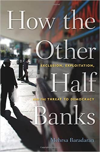 How the Other Half Banks: Exclusion, Exploitation, and the Threat to Democracy written by Mehrsa Baradaran