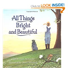 All Things Bright and Beautiful by Cecil Frances Alexander and Bruce Whatley