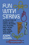Fun with String: A Collection of String Games, Useful Braiding and Weaving, Knot Work and Magic with String and Rope (Dover Children's Activity Books)