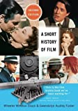 img - for A Short History of Film 2nd (second) Edition by Dixon, Wheeler Winston, Foster, Gwendolyn Audrey published by Rutgers University Press (2013) book / textbook / text book