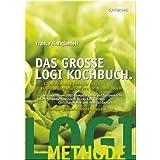"""Das gro�e LOGI Kochbuch. 120 raffinierte Rezepte zur Ern�hrungsrevolution von D. Nicolai Worm.von """"Franca Mangiameli"""""""