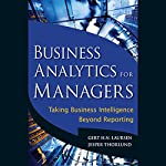 Business Analytics for Managers: Taking Business Intelligence Beyond Reporting | Jesper Thorlund,Gert H. N. Laursen