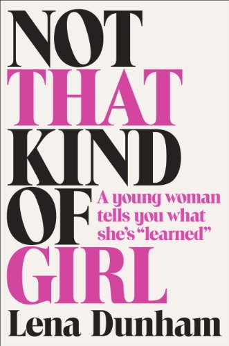 "Not That Kind of Girl: A Young Woman Tells You What She-s ""Learned"" [Hardcover]"