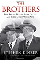 The Brothers: John Foster Dulles, Allen Dulles, and Their Secret World War from Stephen Kinzer