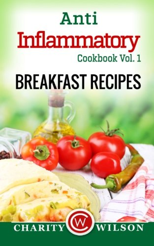Anti-Inflammatory Cookbook Vol. 1 Breakfast Recipes by Charity Wilson