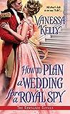 How to Plan a Wedding for a Royal Spy (Renegade Royal Book 3)