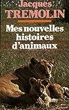 echange, troc Jacques Trémolin - Mes nouvelles histoires d'animaux