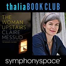 Thalia Book Club: Claire Messud, The Woman Upstairs Speech by Claire Messud Narrated by Meghan O'Rourke, Patricia Kalember