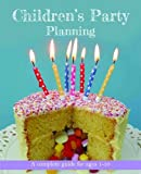 Children's Party Planning: A complete guide for ages 1-10